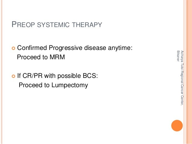 PREOP SYSTEMIC THERAPY   Confirmed Progressive disease anytime:  Proceed to MRM   If CR/PR with possible BCS:  Proceed t...