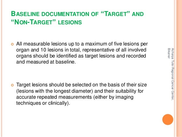 """BASELINE DOCUMENTATION OF """"TARGET"""" AND  """"NON-TARGET"""" LESIONS   All measurable lesions up to a maximum of five lesions per..."""