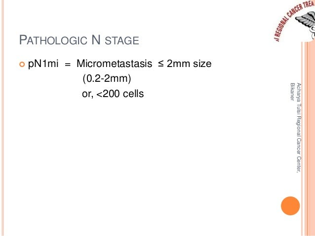 PATHOLOGIC N STAGE   pN1mi = Micrometastasis ≤ 2mm size  (0.2-2mm)  or, <200 cells  Acharya Tulsi Regional Cancer Center,...