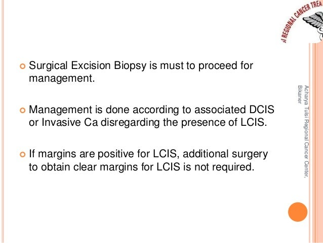  Surgical Excision Biopsy is must to proceed for  management.   Management is done according to associated DCIS  or Inva...