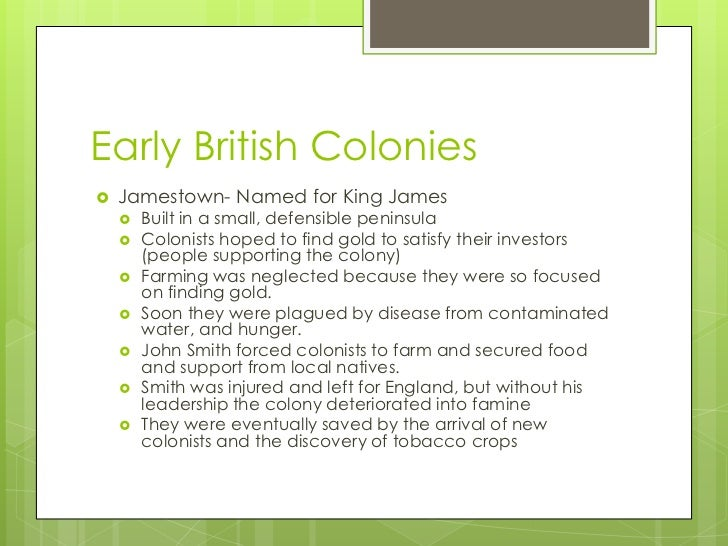 Early British Colonies<br />Jamestown- Named for King James<br />Built in a small, defensible peninsula<br />Colonists hop...