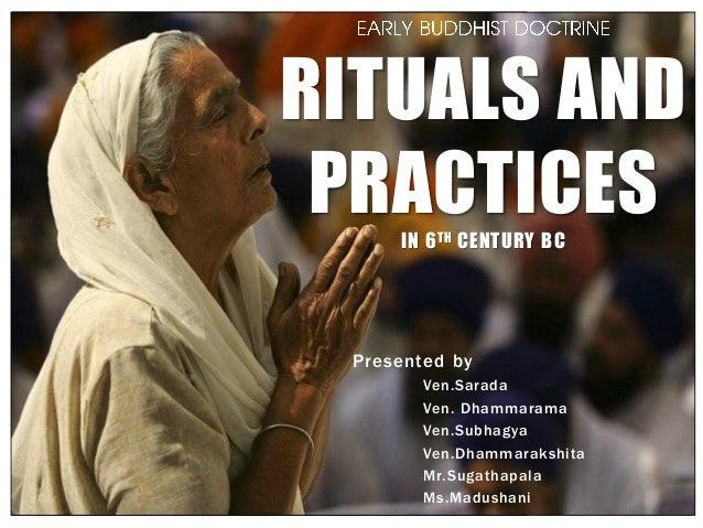 Presented by Ven.Sarada Ven. Dhammarama Ven.Subhagya Ven.Dhammarakshita Mr.Sugathapala Ms.Madushani RITUALS AND PRACTICESI...