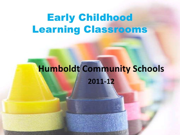 Early Childhood Learning Classrooms<br />Humboldt Community Schools<br />2011-12<br />