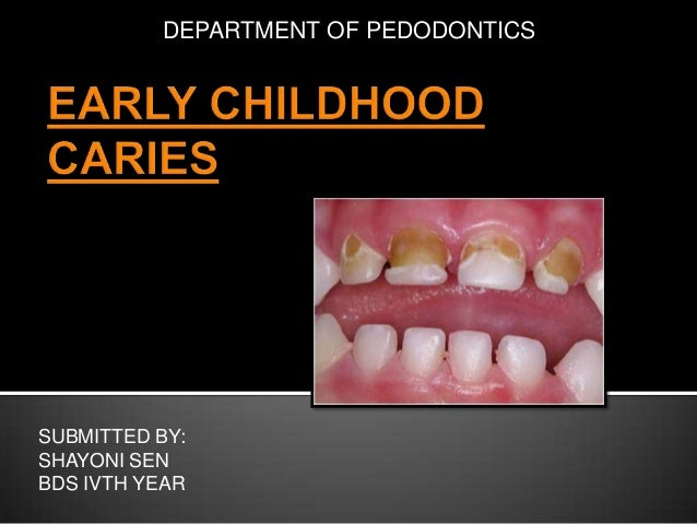 early childhood caries Early childhood caries is defined as the presence of one or more decayed (non-cavitated or cavitated lesions), missing (due to caries) or filled tooth surfaces in any primary tooth in a preschool-age child between birth and 71 months of age the term severe early childhood caries refers to atypical or progressive or acute or rampant.