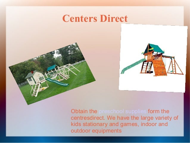 Centers Direct  Obtain the preschool supplies form the centresdirect. We have the large variety of kids stationary and gam...