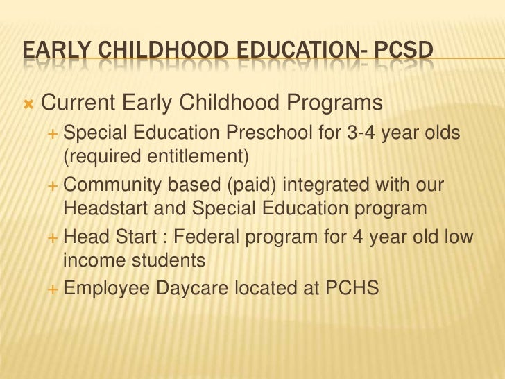 Early Childhood education- pcsd<br />Current Early Childhood Programs<br />Special Education Preschool for 3-4 year olds (...