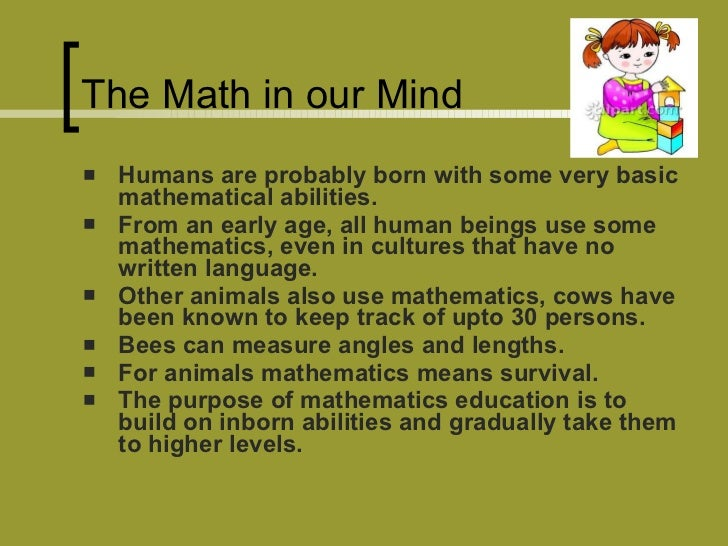 The Math in our Mind <ul><li>Humans are probably born with some very basic mathematical abilities. </li></ul><ul><li>From ...