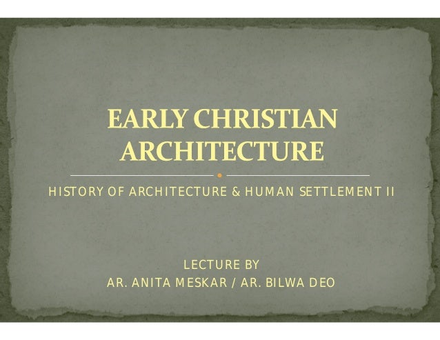 HISTORY OF ARCHITECTURE & HUMAN SETTLEMENT II LECTURE BY AR. ANITA MESKAR / AR. BILWA DEO