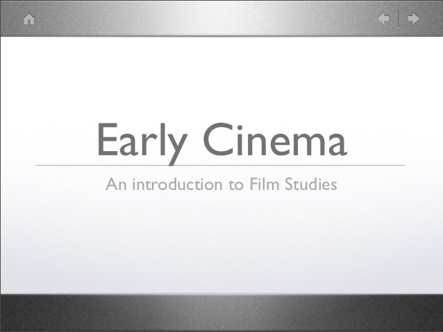 Early Cinema An introduction to Film Studies