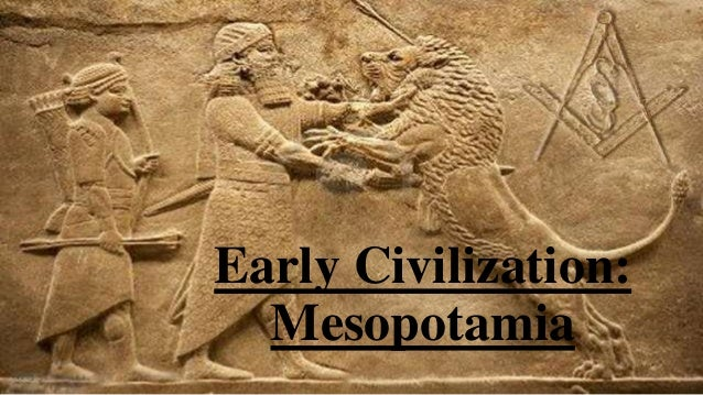civilization in mesopotamia Mesopotamia, centered in modern-day iraq, is regarded as the birthplace of civilization while the region was widely occupied by humans as early as 12,000 bce, historians believe that large civilizations began in mesopotamia between 4,000 and 3,000 bce mesopotamia's development in this period.