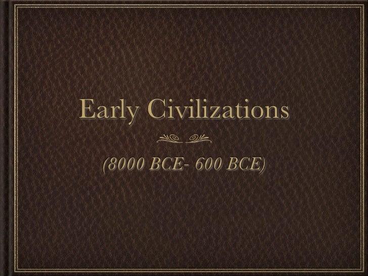 Early Civilizations  (8000 BCE- 600 BCE)