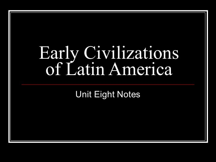 Early Civilizations of Latin America Unit Eight Notes