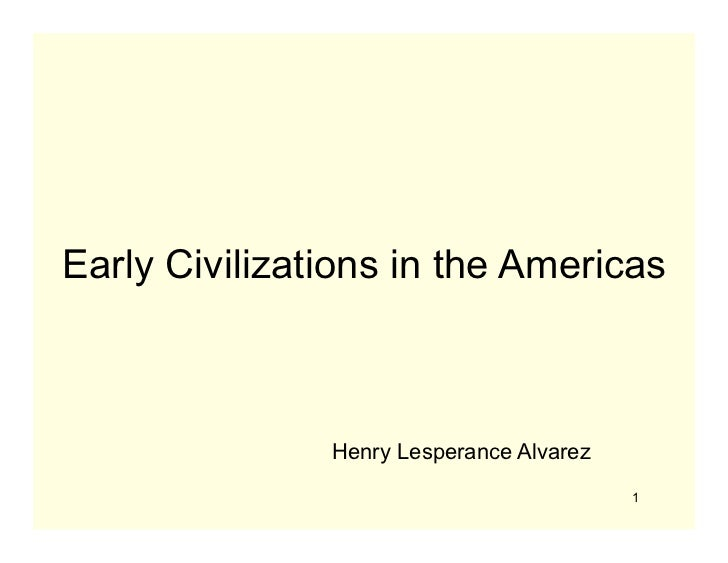 Early Civilizations in the Americas               Henry Lesperance Alvarez                                          1