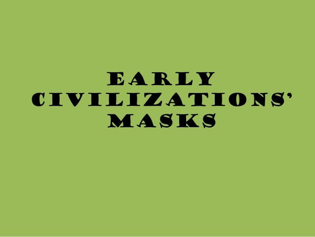EarlyCivilizations'    Masks