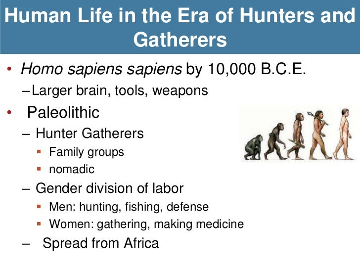 Human Life in the Era of Hunters and             Gatherers• Homo sapiens sapiens by 10,000 B.C.E.  –Larger brain, tools, w...