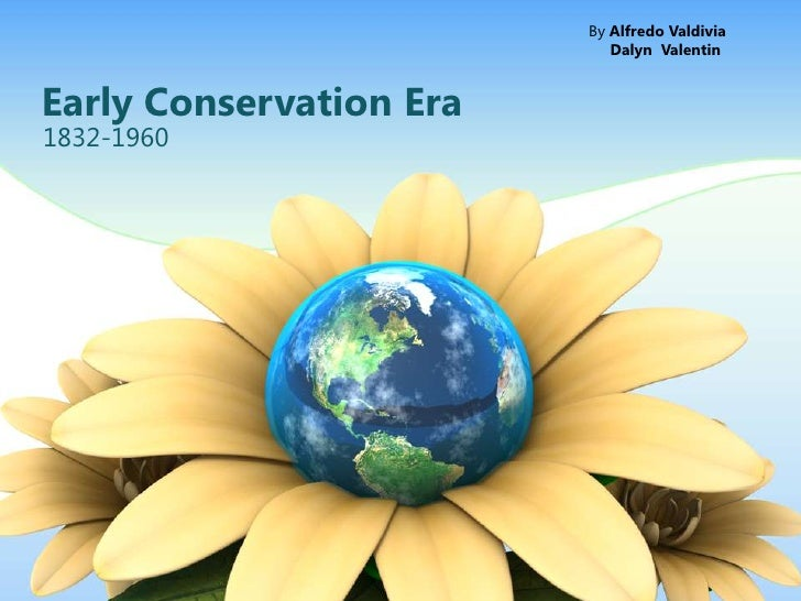 Early Conservation Era<br />1832-1960<br />By Alfredo Valdivia<br />DalynValentin<br />