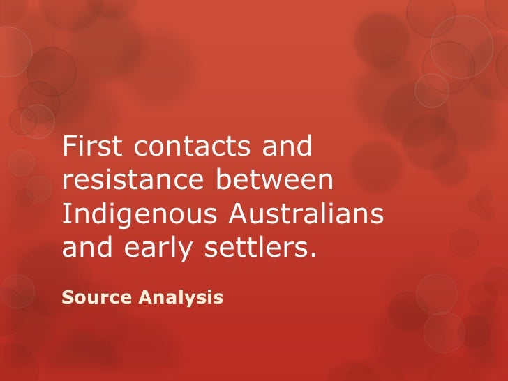 First contacts andresistance betweenIndigenous Australiansand early settlers.Source Analysis