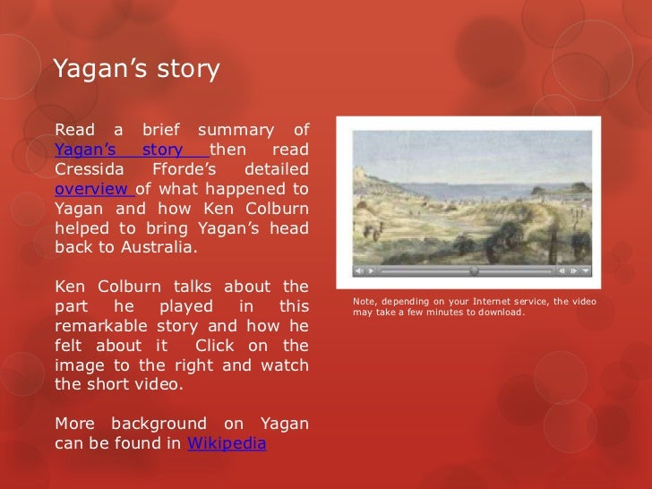 Yagan's storyRead a brief summary ofYagan's   story    then   readCressida   Fforde's    detailedoverview of what happened...