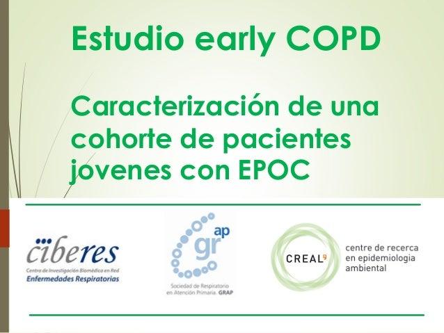 Estudio early COPD Caracterización de una cohorte de pacientes jovenes con EPOC
