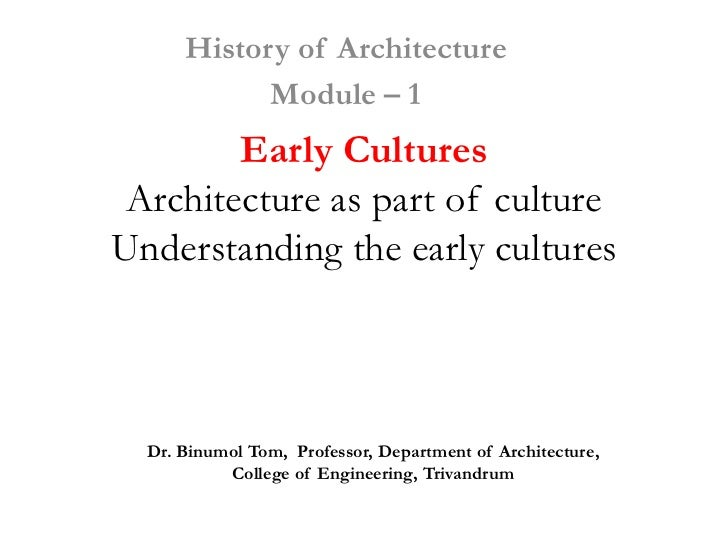 History of Architecture            Module – 1        Early Cultures Architecture as part of cultureUnderstanding the early...