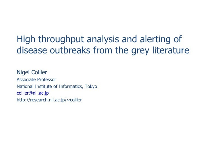 High throughput analysis and alerting of disease outbreaks from the grey literature Nigel Collier Associate Professor Nati...