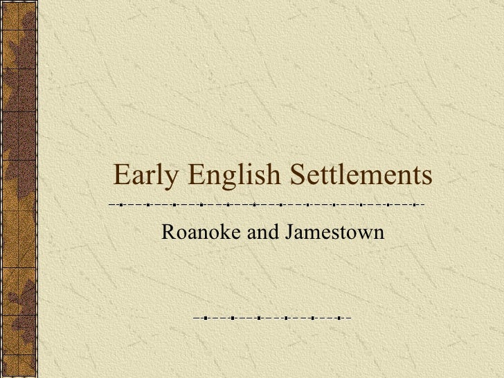 Early English Settlements Roanoke and Jamestown