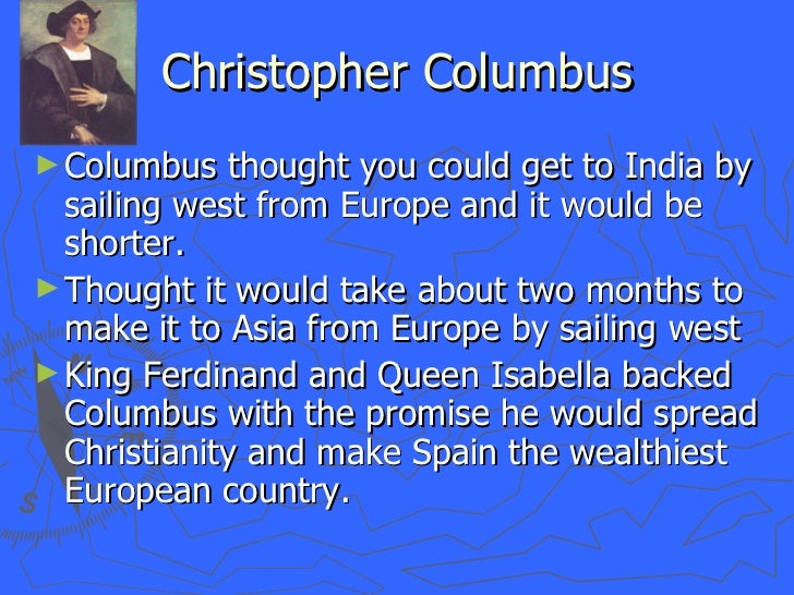 the original objectives of christopher columbuss expeditions around the world Today, christopher columbus is celebrated as a mythical hero by some –  complete with songs, poems, and fictional tales about his great adventure across  the atlantic to  his trip- columbus thought asia was bigger than it is and the  world much  that he came to america in the name of exploration and.