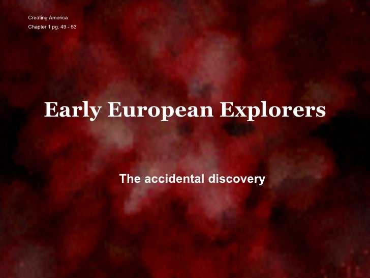 Early European Explorers The accidental discovery Creating America Chapter 1 pg. 49 - 53