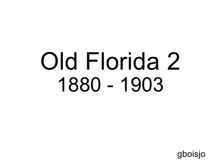 Old Florida 2  1880 - 1903 gboisjo Left Click To Advance