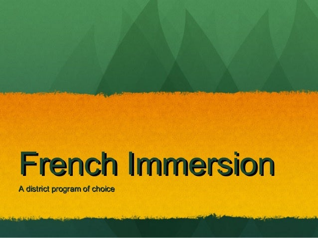 French Immersion A district program of choice