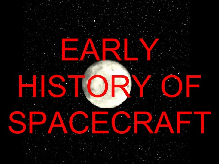EARLY HISTORY OF SPACECRAFT