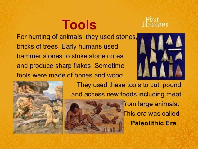 human evolution early humankinds stone tools 2015/1/13 but when and why did this trait evolve a new study concludes that the art of conversation may have arisen early in human evolution, because it made it easier for our ancestors to teach each other how to make stone tools.