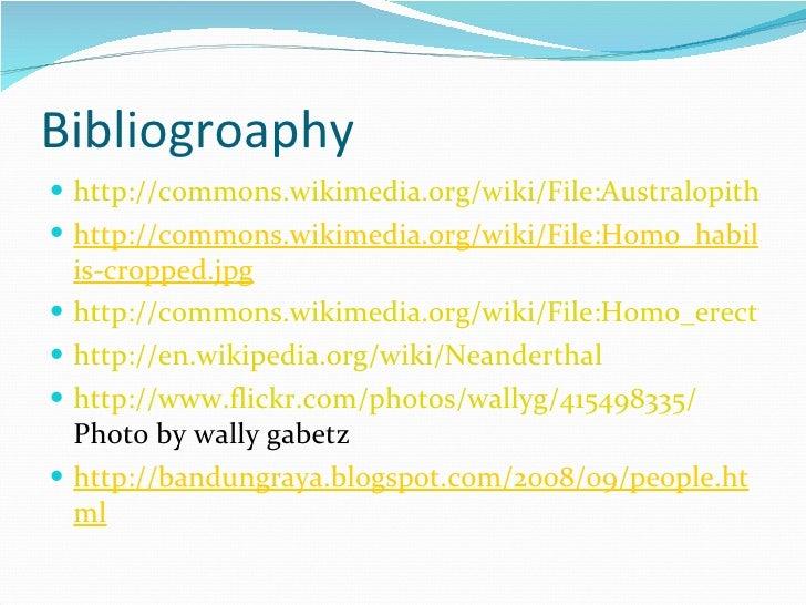Bibliogroaphy <ul><li>http://commons.wikimedia.org/wiki/File:Australopithecus_afarensisIMG_2928.JPG </li></ul><ul><li>http...