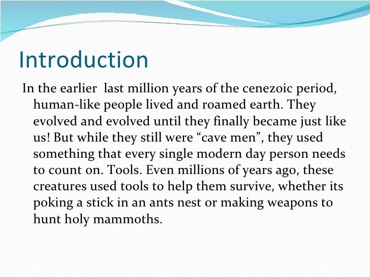 Introduction <ul><li>In the earlier  last million years of the cenezoic period, human-like people lived and roamed earth. ...