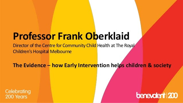Professor Frank Oberklaid Director of the Centre for Community Child Health at The Royal Children's Hospital Melbourne The...