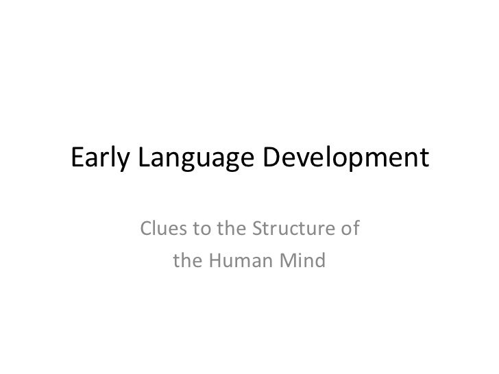 Early Language Development<br />Clues to the Structure of <br />the Human Mind<br />