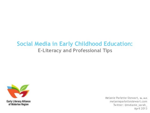 Social Media in Early Childhood Education:       E-Literacy and Professional Tips                                    Melan...
