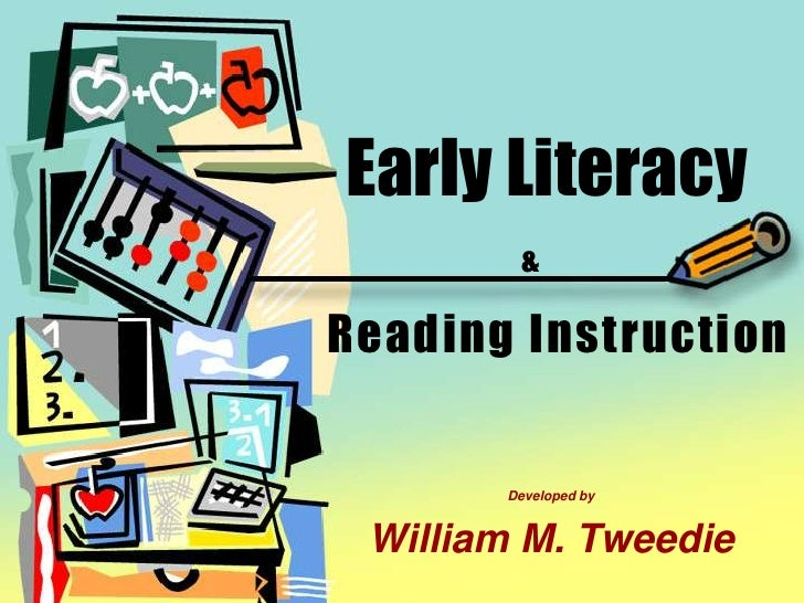 Early Literacy &Reading Instruction<br />Developed by <br />William M. Tweedie<br />
