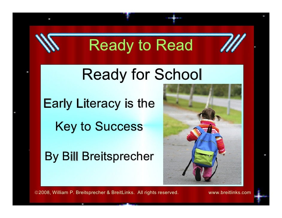 Ready to Read                      Ready for School    Early Literacy is the          Key to Success      By Bill Breitspr...