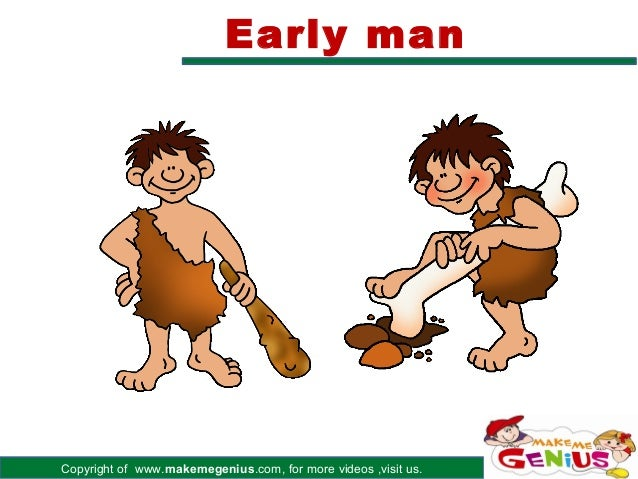 Copyright of www.makemegenius.com, for more videos ,visit us. Early man