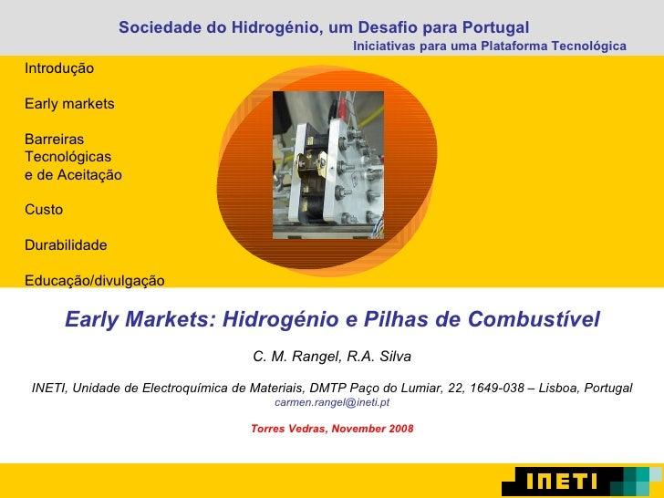 Early Markets: Hidrogénio e Pilhas de Combustível C. M. Rangel, R.A. Silva INETI, Unidade de Electroquímica de Materiais, ...