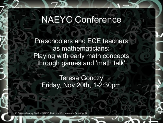 NAEYC Conference Preschoolers and ECE teachers as mathematicians: Playing with early math concepts through games and 'math...