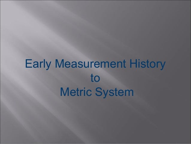 Early Measurement History to Metric System
