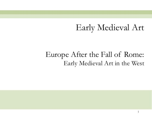 Early Medieval Art Europe After the Fall of Rome: Early Medieval Art in the West  1