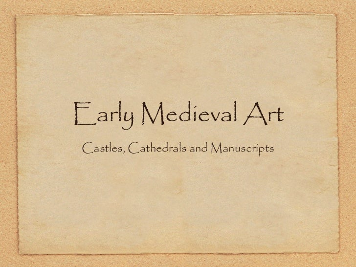 Early Medieval Art <ul><li>Castles, Cathedrals and Manuscripts </li></ul>