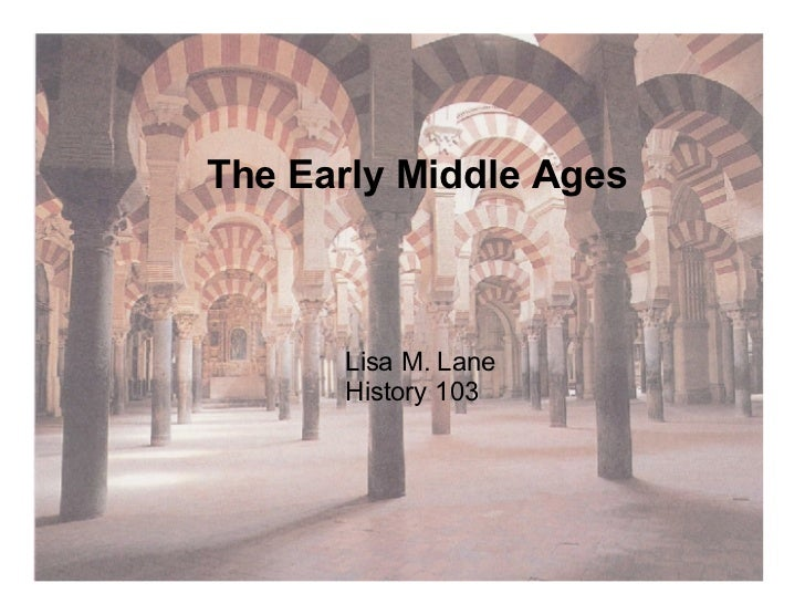 The Early Middle Ages Lisa M. Lane History 103