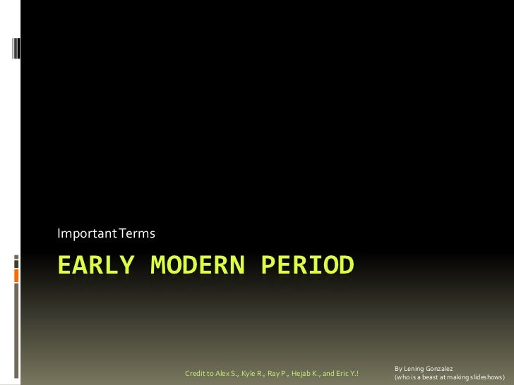 Important TermsEARLY MODERN PERIOD                                                                               By Lening...