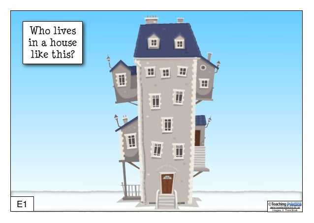 www.teachingpacks.co.uk Images: © ThinkStock ©E1 Who lives in a house like this?