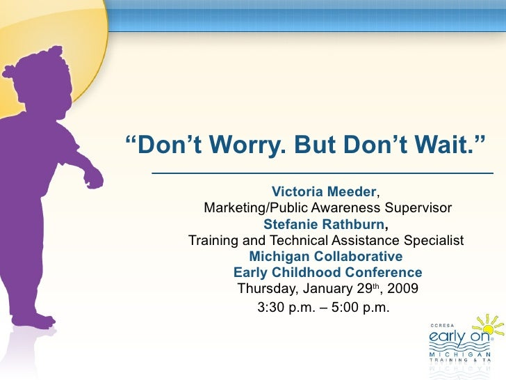 """ Don't Worry. But Don't Wait."" Victoria Meeder ,  Marketing/Public Awareness Supervisor Stefanie Rathburn ,   Training an..."