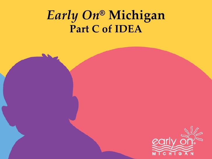 Early On ®  Michigan Part C of IDEA